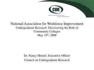 Dr. Nancy Hensel, Executive Officer Council on Undergraduate Research