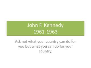 John F. Kennedy 1961-1963
