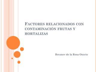 Factores relacionados con contaminación frutas y hortalizas