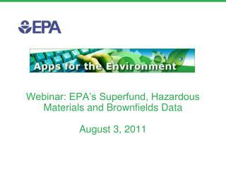 Webinar: EPA's Superfund, Hazardous Materials and  Brownfields  Data August 3, 2011