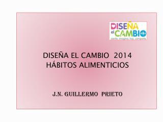 DISE�A EL CAMBIO  2014 H�BITOS ALIMENTICIOS J.N. GUILLERMO  PRIETO