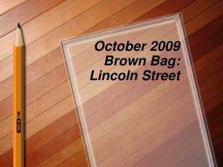 October 2009 Brown Bag: Lincoln Street