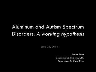 Aluminum and Autism Spectrum Disorders:  A working hypothesis