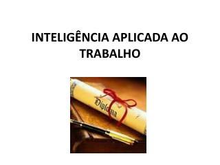 INTELIGÊNCIA APLICADA AO TRABALHO