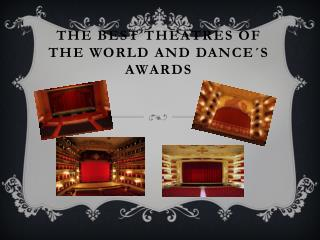 THE BEST THEATRES OF THE WORLD AND DANCE´S AWARDS