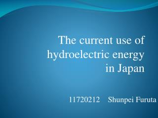 The current use of  hydroelectric energy  in Japan
