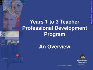 Years 1 to 3 Teacher Professional Development Program   An Overview