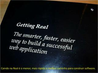 Caindo na Real é o menor, mais rápido e melhor caminho para construir software.