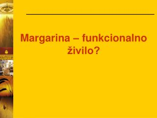 Margarina – funkcionalno živilo?