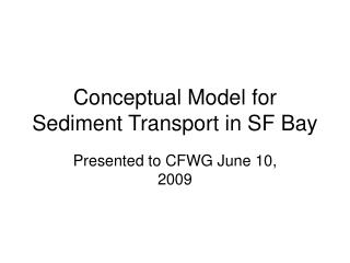 Conceptual Model for Sediment Transport in SF Bay