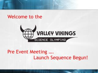 Welcome to the  Pre Event Meeting …. 	           Launch Sequence Begun!