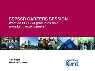 SSPSSR CAREERS SESSION What do SSPSSR graduates do? kent.ac.uk/careers/