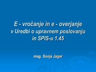 E - vročanje in e - overjanje  v Uredbi o upravnem poslovanju in SPIS-u 1.45