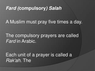 Fard  ( compulsory ) Salah A Muslim must pray five times a day.