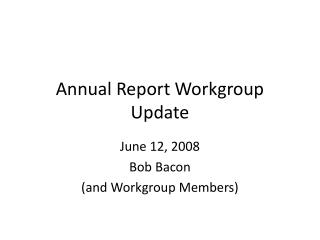 Annual Report Workgroup Update
