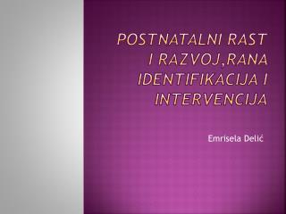 Postnatalni rast i razvoj,rana identifikacija i intervencija
