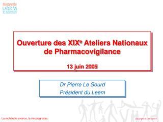 Ouverture des XIX e  Ateliers Nationaux de Pharmacovigilance 13 juin 2005