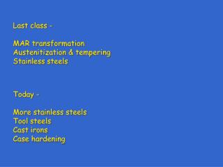 Last class - MAR transformation Austenitization & tempering Stainless steels