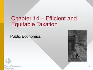Chapter 14 – Efficient and Equitable Taxation