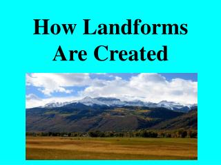 How Landforms Are Created