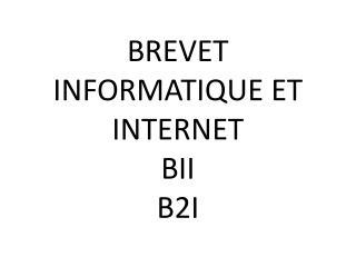 BREVET INFORMATIQUE ET INTERNET BII B2I
