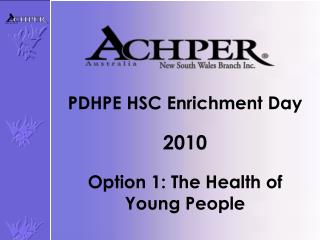 PDHPE HSC Enrichment  D ay 20 10 Option 1: The Health of Young People