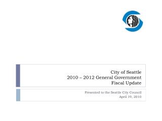 City of Seattle  2010 – 2012 General Government  Fiscal Update