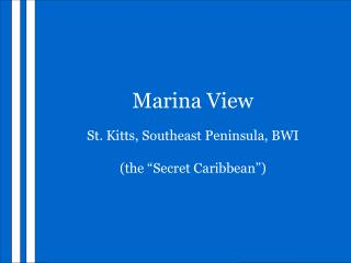 "Marina View St. Kitts, Southeast Peninsula, BWI (the ""Secret Caribbean"")"