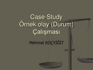 Case-Study  Örnek olay (Durum)  Çalışması