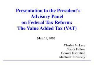 Presentation to the Presidents Advisory Panel  on Federal Tax Reform: The Value Added Tax VAT