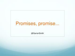 Promises,  promise...