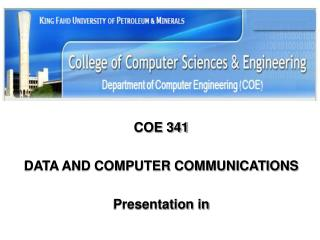 COE 341 DATA AND COMPUTER COMMUNICATIONS Presentation in