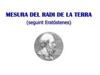 MESURA DEL RADI DE LA TERRA (seguint Eratóstenes)