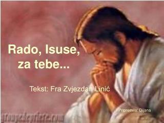 Rado, Isuse,  za tebe...