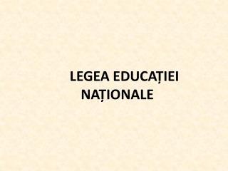LEGEA EDUCAȚIEI NAȚIONALE