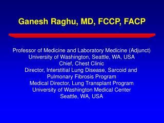 Ganesh Raghu, MD, FCCP, FACP