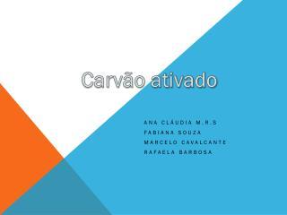Ana Cláudia M.R.S Fabiana Souza  Marcelo Cavalcante  Rafaela Barbosa
