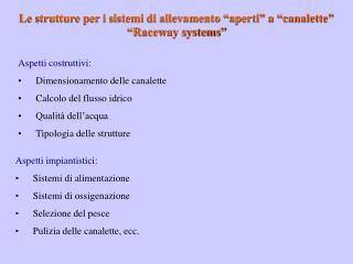 """Le strutture per i sistemi di allevamento """"aperti"""" a """"canalette"""" """"Raceway systems"""""""