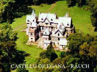 CASTILLO DE EGA�A � RAUCH