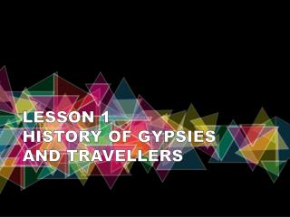 LESSON 1 HISTORY OF GYPSIES  AND TRAVELLERS
