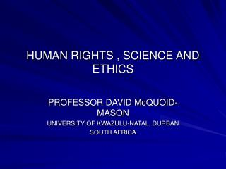 HUMAN RIGHTS , SCIENCE AND ETHICS
