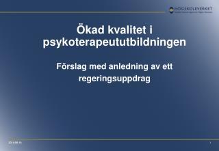 Ökad kvalitet i psykoterapeututbildningen Förslag med anledning av ett regeringsuppdrag