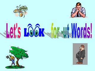 Let's                for -ut Words!