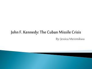 John F. Kennedy: The Cuban Missile Crisis