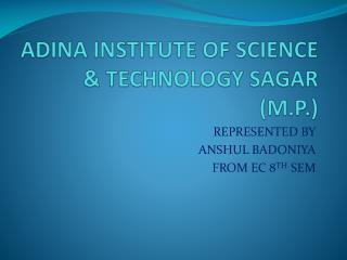ADINA INSTITUTE OF SCIENCE & TECHNOLOGY SAGAR (M.P.)