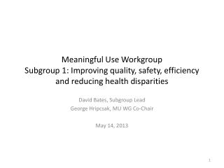 David Bates, Subgroup Lead George Hripcsak, MU WG Co-Chair May 14, 2013