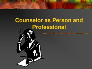 Counselor as Person and Professional