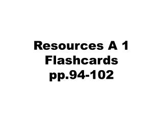 Resources A 1 Flashcards pp.94-102