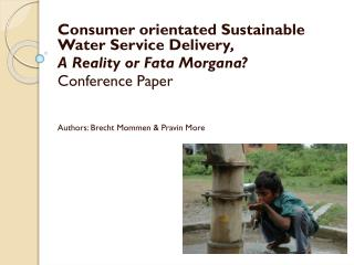 Consumer orientated Sustainable Water Service Delivery ,  A Reality or Fata Morgana?