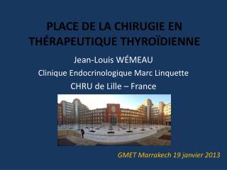 PLACE DE LA  CHIRUGIE  EN  Thérapeutique thyroïdienne